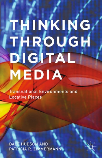 Thinking Through Digital Media - Transnational Environments and Locative Places ebook by D. Hudson,P. Zimmermann