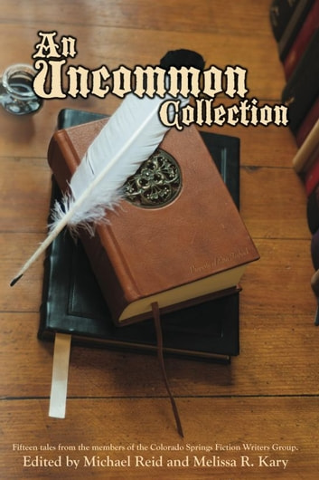 An Uncommon Collection ebook by Colorado Springs Fiction Writers Group