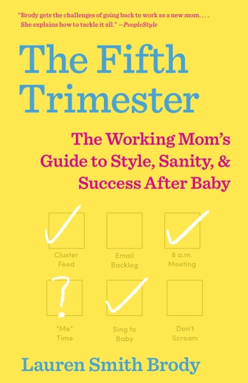 The Fifth Trimester - The Working Mom's Guide to Style, Sanity, and Success After Baby ebook by Lauren Smith Brody