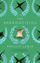 The Barrowfields - A Novel ebook by Phillip Lewis