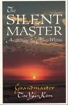 The Silent Master: Awakening the Power Within ebook by Dr. Tae Yun Kim