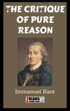 THE CRITIQUE OF PURE REASON ebook by Immanuel Kant, James M. Brand