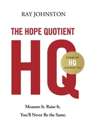 The Hope Quotient - Measure It. Raise It. You'll Never Be the Same. ebook by Ray Johnston