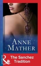 The Sanchez Tradition (Mills & Boon Modern) (The Anne Mather Collection) ebook by Anne Mather