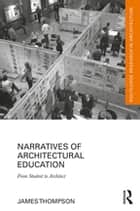 Narratives of Architectural Education - From Student to Architect ebook by James Thompson