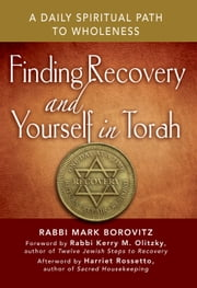 Finding Recovery and Yourself in Torah - A Daily Spiritual Path to Wholeness ebook by Rabbi Mark Borovitz,Rabbi Kerry M. Olitzky
