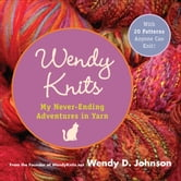 Wendy Knits - Adventures with Two Needles and an Attitude ebook by Wendy D. Johnson