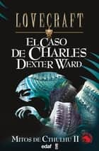 El caso de Charles Dexter Ward ebook by H.P. Lovecraft