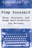 Pimp Yourself: Easy, Painless & Cheap Self-Promotion for Writers