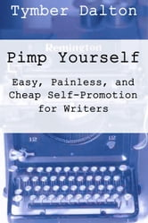 Pimp Yourself: Easy, Painless & Cheap Self-Promotion for Writers ebook by Tymber Dalton