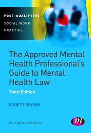 The Approved Mental Health Professional's Guide to Mental Health Law ebook by Dr. Robert A. Brown