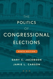 The Politics of Congressional Elections ebook by Gary C. Jacobson,Jamie L. Carson