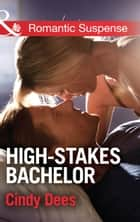 High-Stakes Bachelor (Mills & Boon Romantic Suspense) (The Prescott Bachelors, Book 1) ebook by Cindy Dees