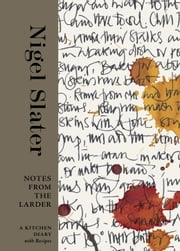 Notes from the Larder - A Kitchen Diary with Recipes ebook by Nigel Slater