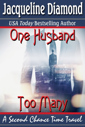 One Husband Too Many: A Second Chance Time Travel ebook by Jacqueline Diamond