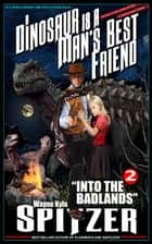 "A Dinosaur Is A Man's Best Friend: ""Into the Badlands"" - A Dinosaur Is A Man's Best Friend (A Serialized Novel), #2 ebook by Wayne Kyle Spitzer"