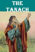 The Tanach or Jewish Bible Complete & Unabridged (Tanakh, Tenak, Tenach) ebook by Jewish Society