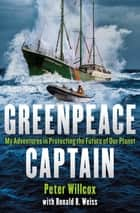 Greenpeace Captain ebook by Peter Willcox,Ronald Weiss