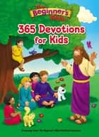 The Beginner's Bible 365 Devotions for Kids ebook by Zondervan