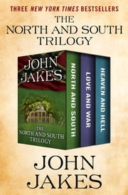 The North and South Trilogy - North and South, Love and War, and Heaven and Hell ebook by John Jakes