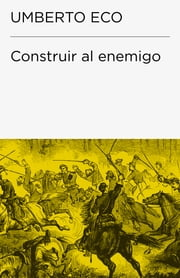 Construir al enemigo (Endebate) ebook by Umberto Eco