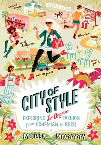 City of Style - Exploring Los Angeles Fashion, from Bohemian to Rock ebook by Melissa Magsaysay