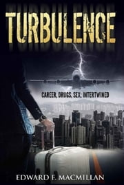 TURBULENCE - CAREER, DRUGS, SEX; INTERTWINED ebook by Edward F. MacMillan