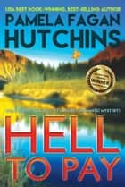 Hell to Pay (What Doesn't Kill You, #7): - An Emily Romantic Mystery ebook by Pamela Fagan Hutchins