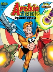 Archie & Friends Double Digest #13 ebook by Frank Doyle, Dan DeCarlo, Fernando Ruiz