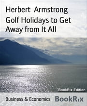 Golf Holidays to Get Away from It All ebook by Herbert Armstrong