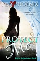 Protect Me - Brie's Submission, #5 ebook by Red Phoenix