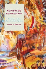 Metaphor and Metaphilosophy - Philosophy as Combat, Play, and Aesthetic Experience ebook by Dr. Sarah A. Mattice