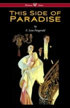 This Side of Paradise (Wisehouse Classics Edition) eBook by F. Scott Fitzgerald