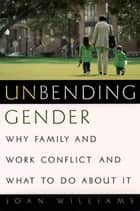 Unbending Gender ebook by Joan Williams