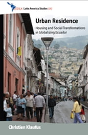 Urban Residence - Housing and Social Transformations in Globalizing Ecuador ebook by Christien Klaufus