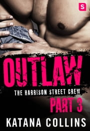 Outlaw: Part 3 - The Harrison Street Crew ebook by Katana Collins