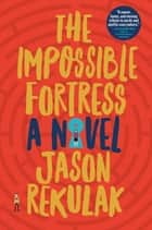 The Impossible Fortress ebook by A Novel