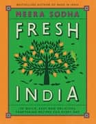 Fresh India - 130 Quick, Easy, and Delicious Vegetarian Recipes for Every Day ebook by Meera Sodha