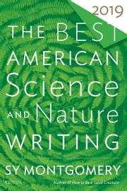 The Best American Science and Nature Writing 2019 eBook by Sy Montgomery, Jaime Green