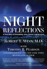 Night Reflections - A True Story of Friendship, Love, Cancer, and Survival ebook by Robert  Thomas Winn,Timothy R. Pearson