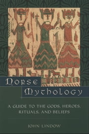 Norse Mythology:A Guide to Gods, Heroes, Rituals, and Beliefs ebook by John Lindow