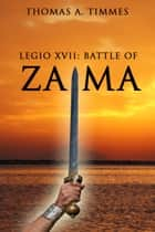 Legio XVII: Battle of Zama ebook by