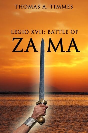 Legio XVII: Battle of Zama ebook by Thomas A. Timmes