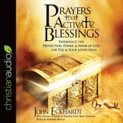 Prayers that Activate Blessings - Experience the Protection, Power & Favor of God for You & Your Loved Ones audiobook by John Eckhardt