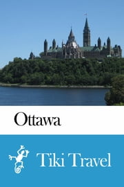 Ottawa (Canada) Travel Guide - Tiki Travel ebook by Tiki Travel