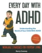 Every Day With ADHD - Understanding the World of Your Child With ADHD ebook by Kerry Cooney