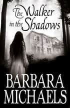 The Walker in the Shadows ebook by Barbara Michaels