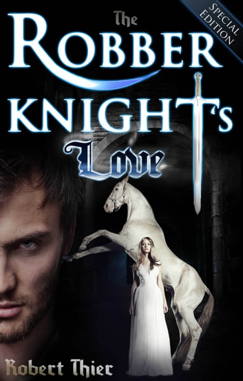The Robber Knight's Love: Special Edition ebook by Robert Thier