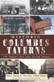 Historic Columbus Taverns - The Capital City's Most Storied Saloons ebook by Tom Betti,Doreen Uhas Sauer