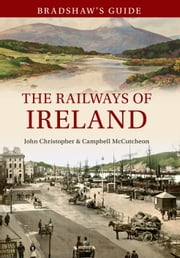Bradshaw's Guide - The Railways of Ireland ebook by John Christopher; Campbell McCutcheon